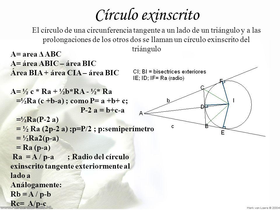 Círculo exinscrito El círculo de una circunferencia tangente a un lado de un triángulo y a las prolongaciones de los otros dos se llaman un círculo ex