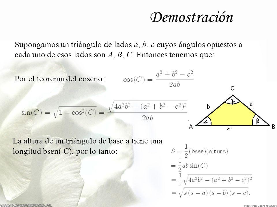 Demostración Supongamos un triángulo de lados a, b, c cuyos ángulos opuestos a cada uno de esos lados son A, B, C. Entonces tenemos que: Por el teorem