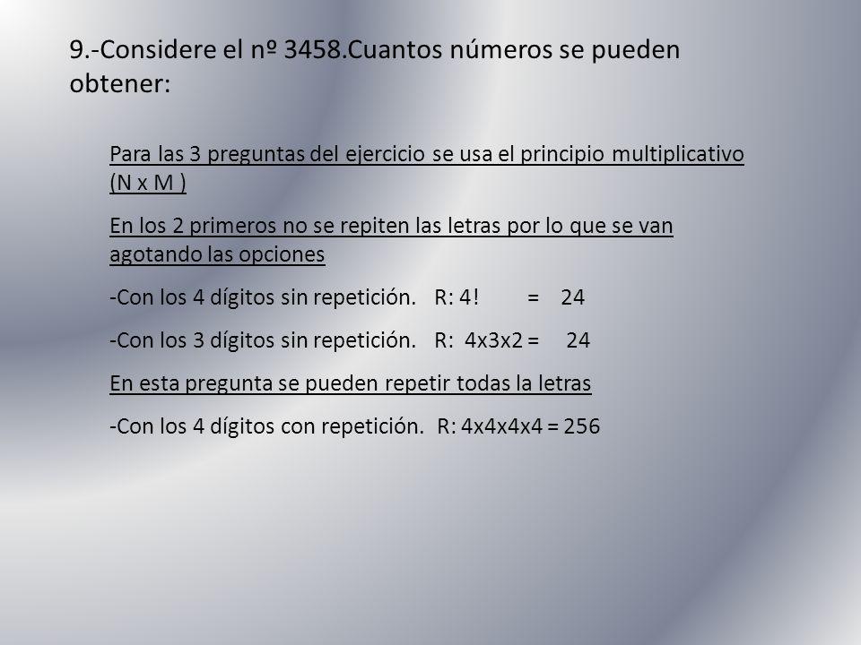 9.-Considere el nº 3458.Cuantos números se pueden obtener: Para las 3 preguntas del ejercicio se usa el principio multiplicativo (N x M ) En los 2 pri