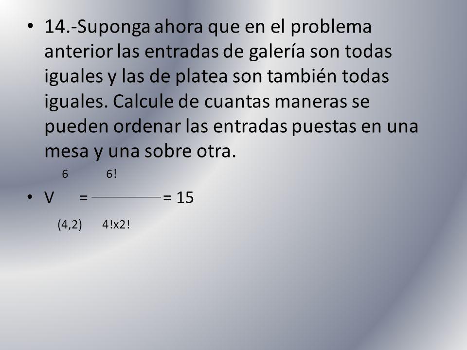 14.-Suponga ahora que en el problema anterior las entradas de galería son todas iguales y las de platea son también todas iguales. Calcule de cuantas