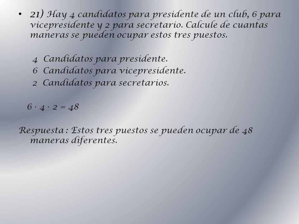 21) Hay 4 candidatos para presidente de un club, 6 para vicepresidente y 2 para secretario. Calcule de cuantas maneras se pueden ocupar estos tres pue