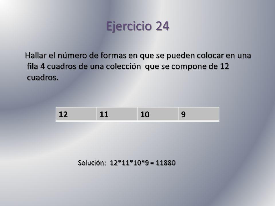 Ejercicio 24 Hallar el número de formas en que se pueden colocar en una fila 4 cuadros de una colección que se compone de 12 cuadros. Hallar el número