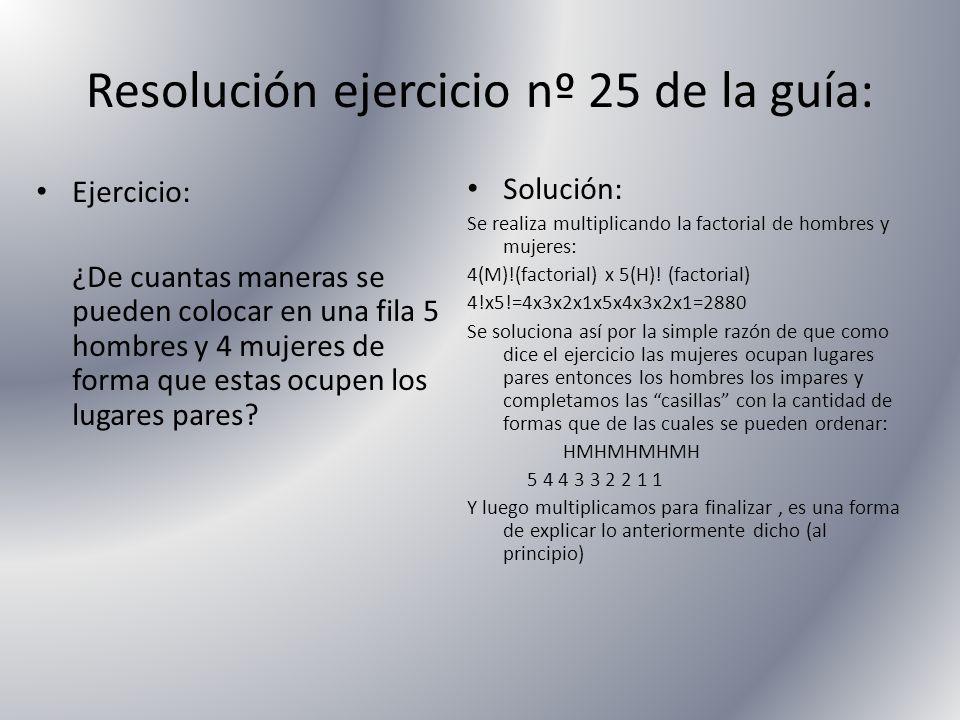 Resolución ejercicio nº 25 de la guía: Ejercicio: ¿De cuantas maneras se pueden colocar en una fila 5 hombres y 4 mujeres de forma que estas ocupen lo