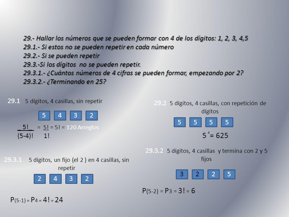 29.- Hallar los números que se pueden formar con 4 de los dígitos: 1, 2, 3, 4,5 29.1.- Si estos no se pueden repetir en cada número 29.2.- Si se puede