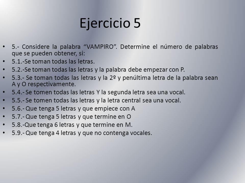 Ejercicio 5 5.- Considere la palabra VAMPIRO. Determine el número de palabras que se pueden obtener, si: 5.1.-Se toman todas las letras. 5.2.-Se toman