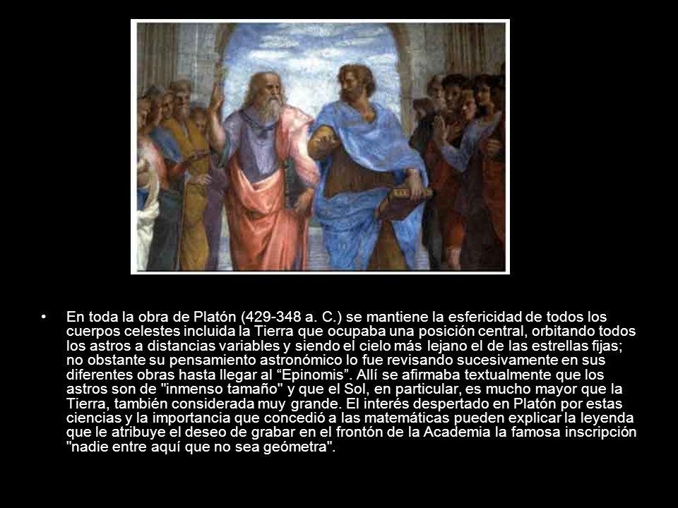 En toda la obra de Platón (429-348 a. C.) se mantiene la esfericidad de todos los cuerpos celestes incluida la Tierra que ocupaba una posición central