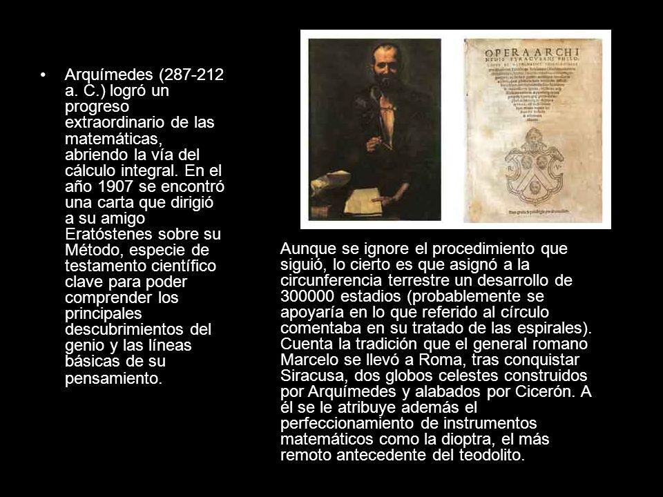Arquímedes (287-212 a. C.) logró un progreso extraordinario de las matemáticas, abriendo la vía del cálculo integral. En el año 1907 se encontró una c