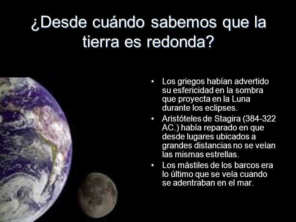 ¿Desde cuándo sabemos que la tierra es redonda? Los griegos habían advertido su esfericidad en la sombra que proyecta en la Luna durante los eclipses.