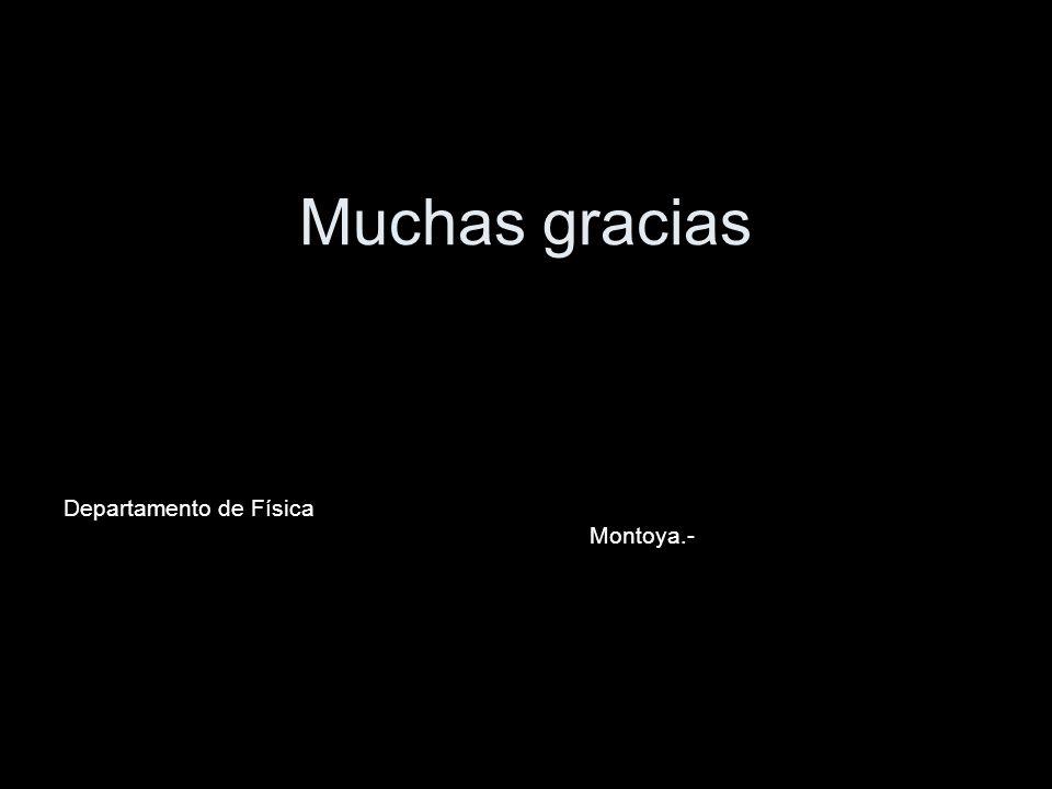 Muchas gracias Departamento de Física Montoya.-