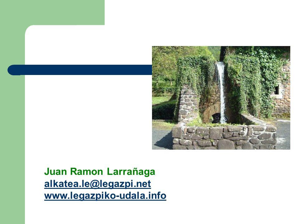 Juan Ramon Larrañaga alkatea.le@legazpi.net www.legazpiko-udala.info alkatea.le@legazpi.net www.legazpiko-udala.info