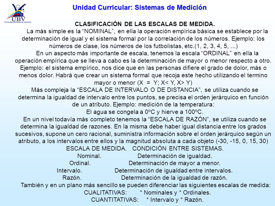 Unidad Curricular: Sistemas de Medición CLASIFICACIÓN DE LAS ESCALAS DE MEDIDA. La más simple es la NOMINAL, en ella la operación empírica básica se e