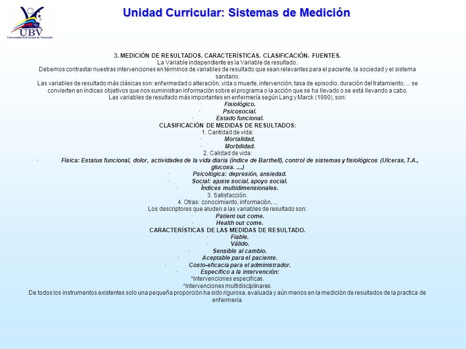 Unidad Curricular: Sistemas de Medición 3. MEDICIÓN DE RESULTADOS. CARACTERÍSTICAS. CLASIFICACIÓN. FUENTES. La Variable independiente es la Variable d