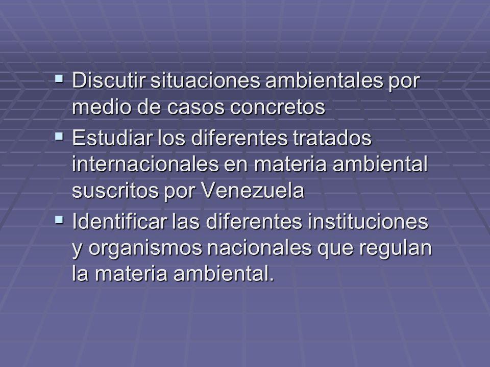 Discutir situaciones ambientales por medio de casos concretos Discutir situaciones ambientales por medio de casos concretos Estudiar los diferentes tr