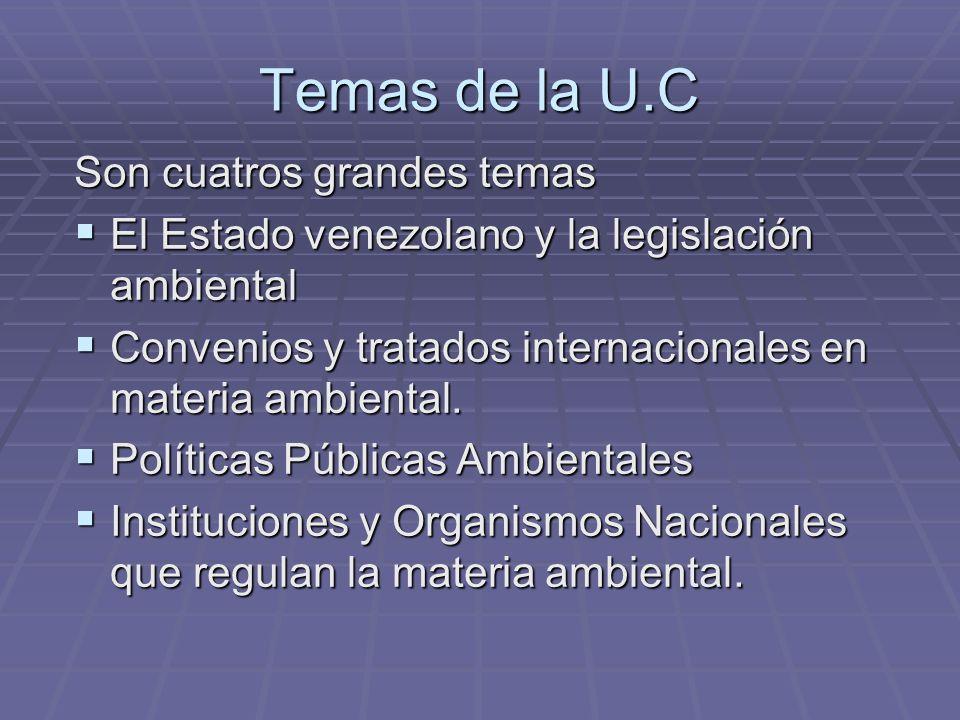 Temas de la U.C Son cuatros grandes temas El Estado venezolano y la legislación ambiental El Estado venezolano y la legislación ambiental Convenios y