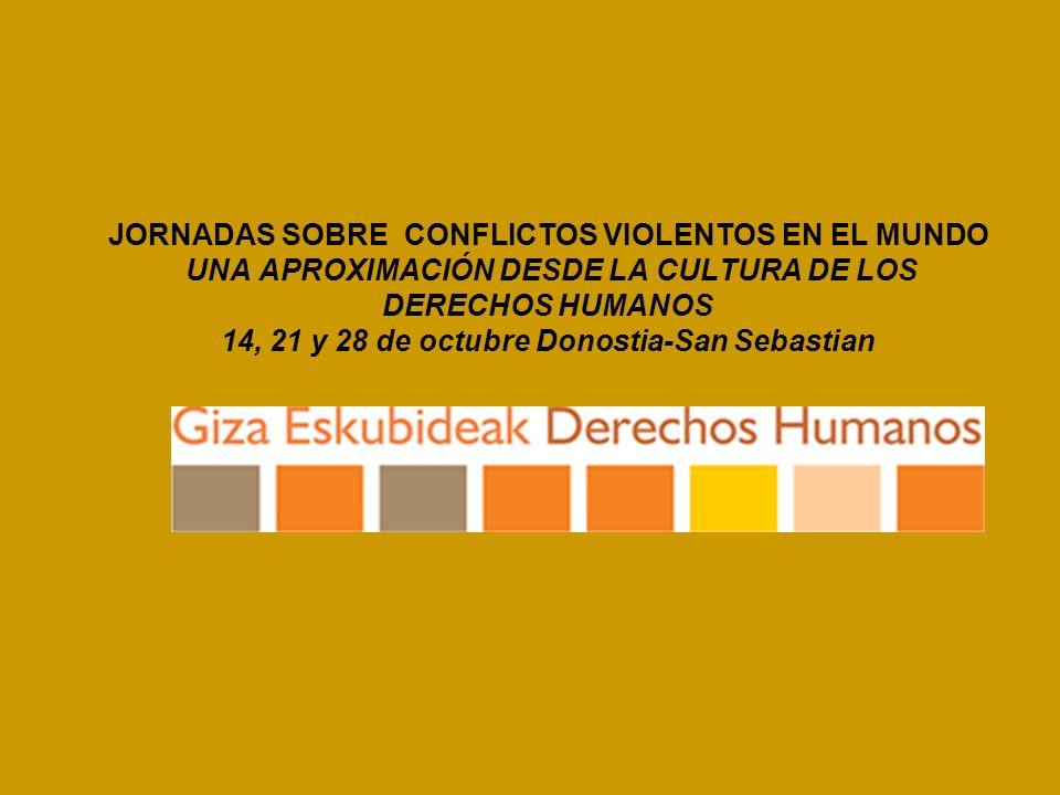 JORNADAS SOBRE CONFLICTOS VIOLENTOS EN EL MUNDO UNA APROXIMACIÓN DESDE LA CULTURA DE LOS DERECHOS HUMANOS 14, 21 y 28 de octubre Donostia-San Sebastian