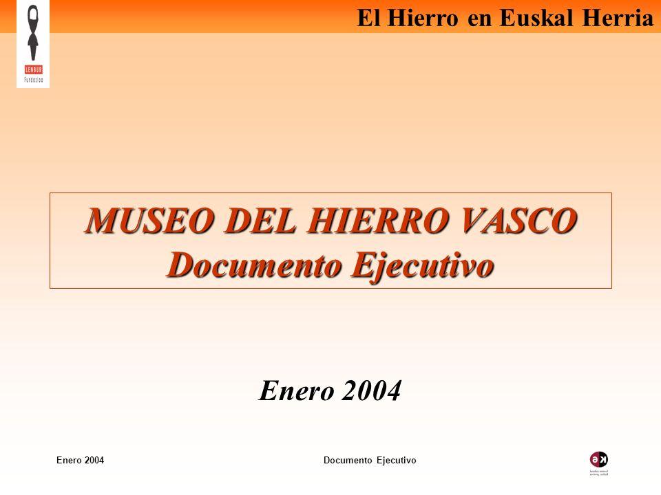 El Hierro en Euskal Herria Enero 2004 Documento Ejecutivo MUSEO DEL HIERRO VASCO Documento Ejecutivo Enero 2004