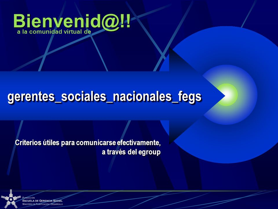 Criterios útiles para comunicarse efectivamente, a través del egroup gerentes_sociales_nacionales_fegsgerentes_sociales_nacionales_fegs a la comunidad virtual de Bienvenid@!!Bienvenid@!!