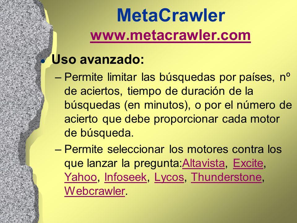MetaCrawler www.metacrawler.com www.metacrawler.com l Uso avanzado: –Permite limitar las búsquedas por países, nº de aciertos, tiempo de duración de l