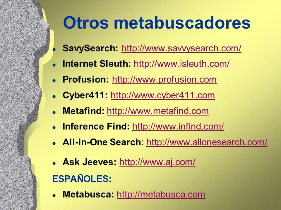 Otros metabuscadores l SavySearch: http://www.savvysearch.com/http://www.savvysearch.com/ l Internet Sleuth: http://www.isleuth.com/http://www.isleuth