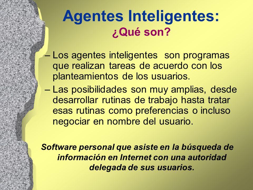 Agentes Inteligentes: ¿Qué son? –Los agentes inteligentes son programas que realizan tareas de acuerdo con los planteamientos de los usuarios. –Las po