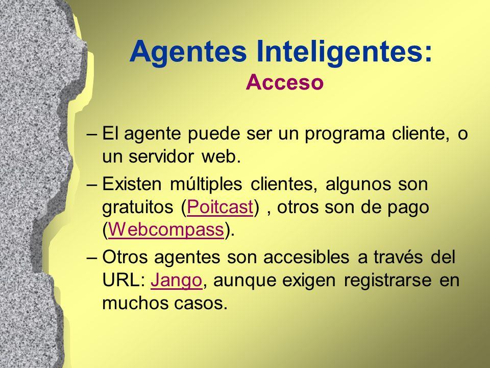 Agentes Inteligentes: Acceso –El agente puede ser un programa cliente, o un servidor web. –Existen múltiples clientes, algunos son gratuitos (Poitcast