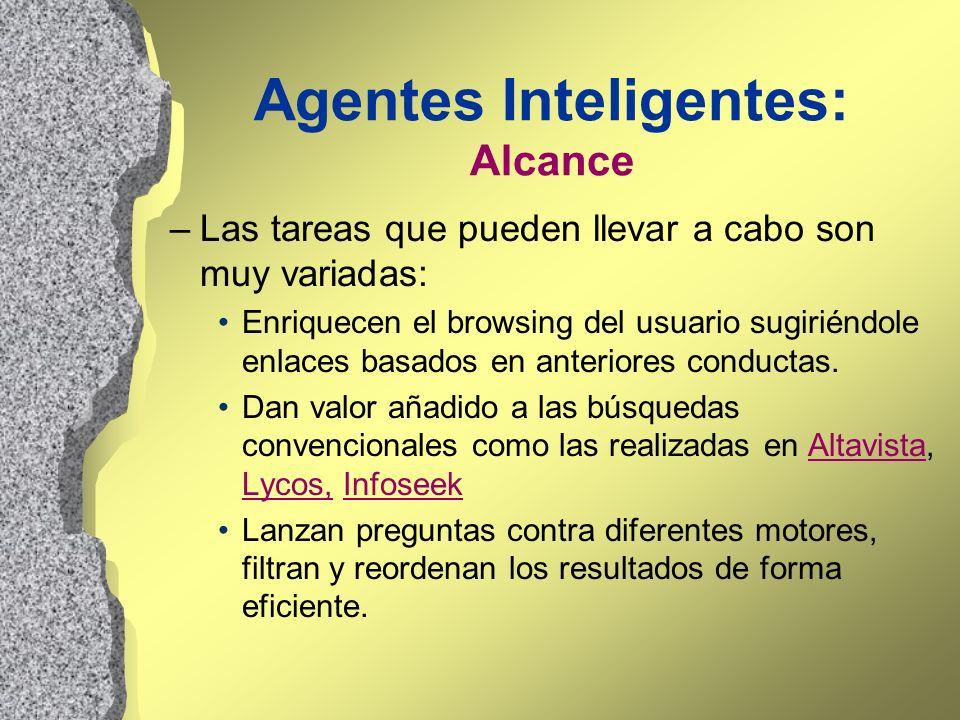 Agentes Inteligentes: Alcance –Las tareas que pueden llevar a cabo son muy variadas: Enriquecen el browsing del usuario sugiriéndole enlaces basados e