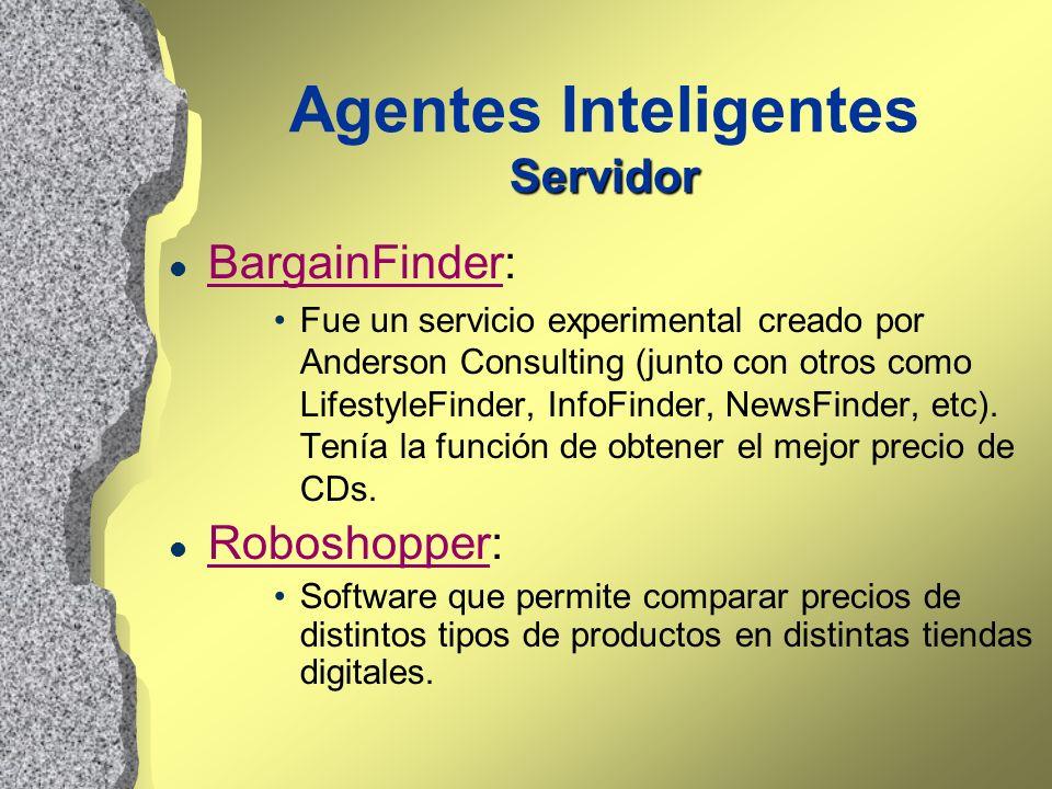Servidor Agentes Inteligentes Servidor l BargainFinder: BargainFinder Fue un servicio experimental creado por Anderson Consulting (junto con otros com