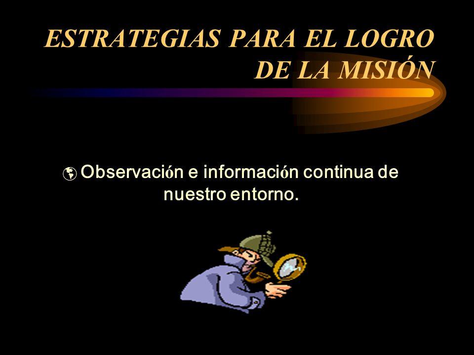 ESTRATEGIAS PARA EL LOGRO DE LA MISIÓN Difusi ó n amplia, a trav é s de medios de comunicaci ó n accesibles.