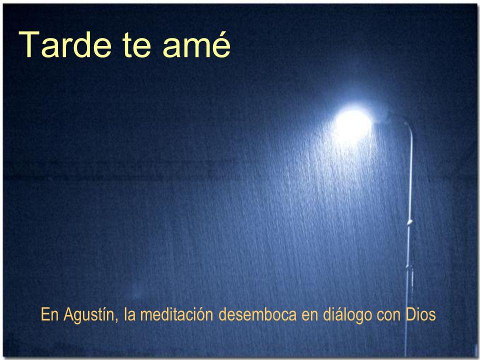Tarde te amé En Agustín, la meditación desemboca en diálogo con Dios