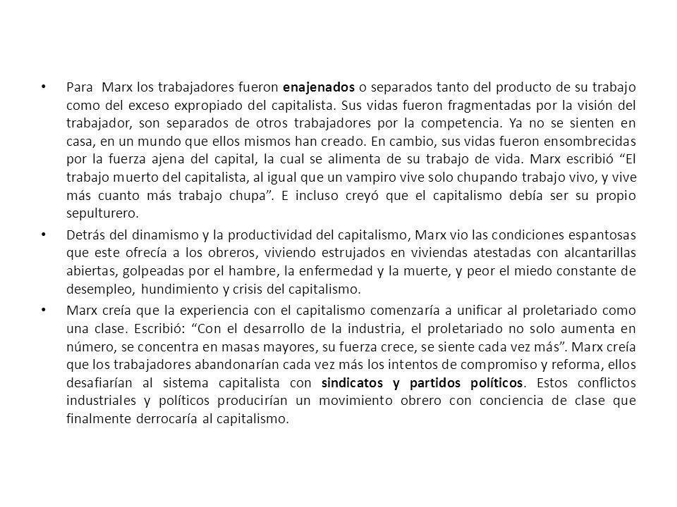 Para Marx los trabajadores fueron enajenados o separados tanto del producto de su trabajo como del exceso expropiado del capitalista. Sus vidas fueron