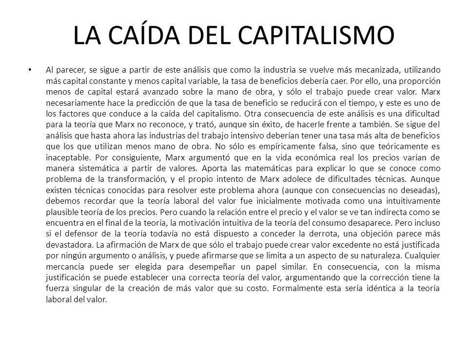 LA CAÍDA DEL CAPITALISMO Al parecer, se sigue a partir de este análisis que como la industria se vuelve más mecanizada, utilizando más capital constan