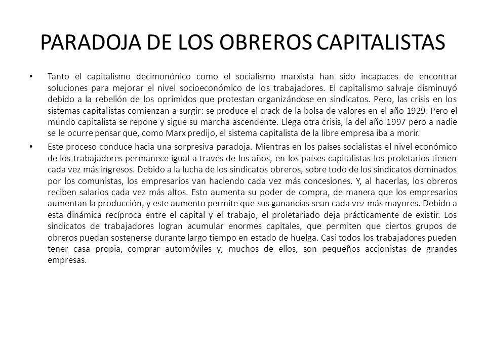 PARADOJA DE LOS OBREROS CAPITALISTAS Tanto el capitalismo decimonónico como el socialismo marxista han sido incapaces de encontrar soluciones para mej