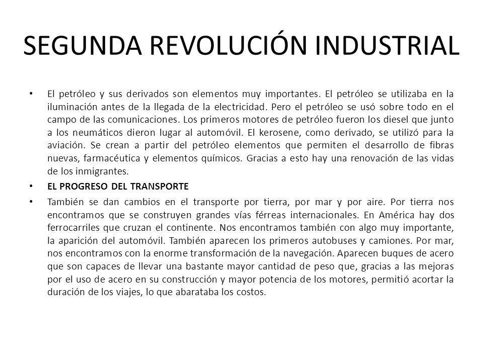 SEGUNDA REVOLUCIÓN INDUSTRIAL El petróleo y sus derivados son elementos muy importantes. El petróleo se utilizaba en la iluminación antes de la llegad