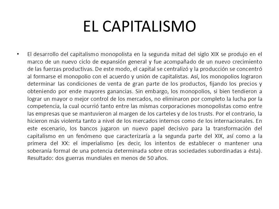 EL CAPITALISMO El desarrollo del capitalismo monopolista en la segunda mitad del siglo XIX se produjo en el marco de un nuevo ciclo de expansión gener