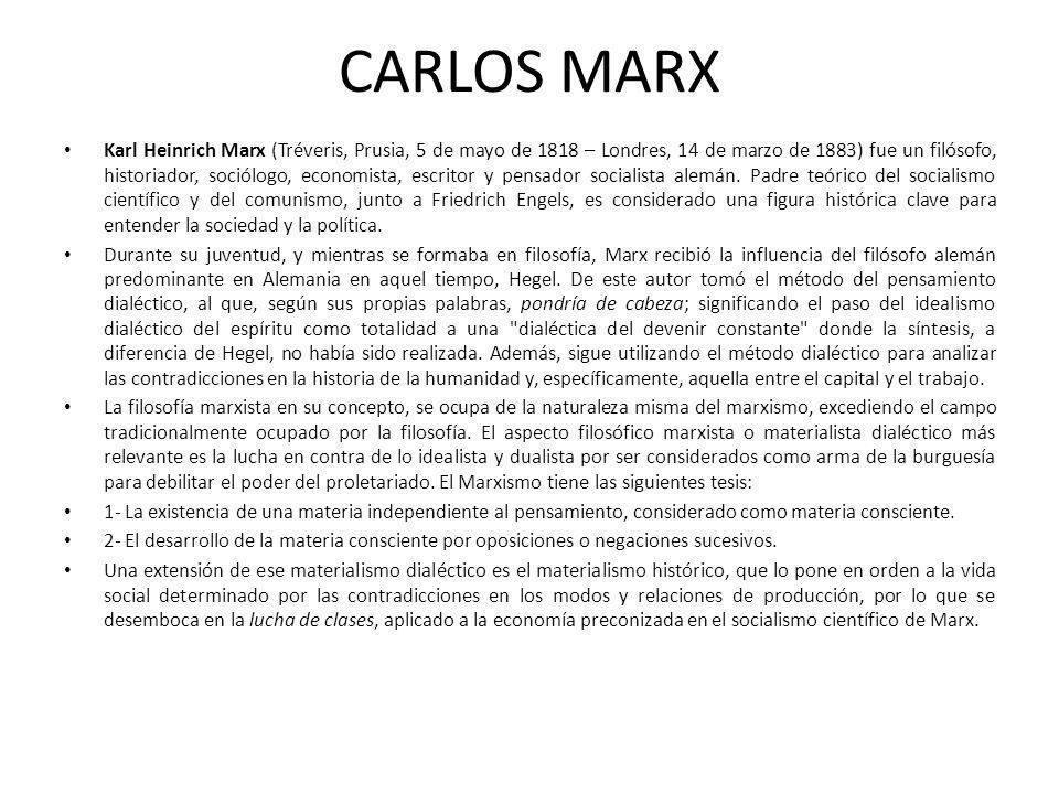 CARLOS MARX Karl Heinrich Marx (Tréveris, Prusia, 5 de mayo de 1818 – Londres, 14 de marzo de 1883) fue un filósofo, historiador, sociólogo, economist