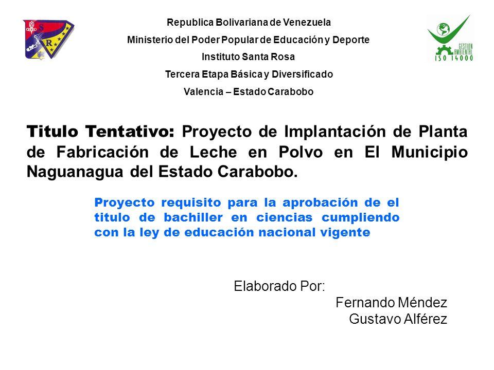 Elaborado Por: Fernando Méndez Gustavo Alférez Titulo Tentativo: Proyecto de Implantación de Planta de Fabricación de Leche en Polvo en El Municipio N