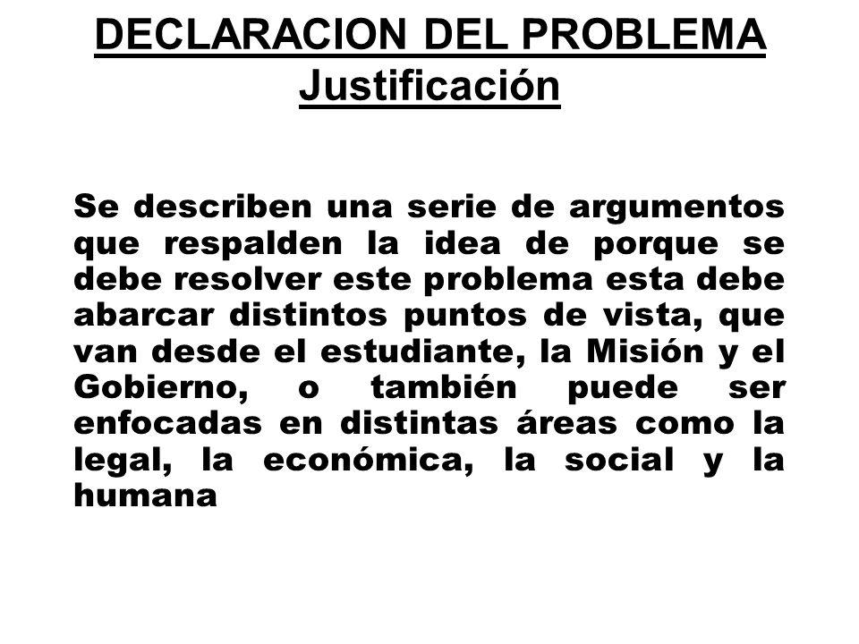 DECLARACION DEL PROBLEMA Justificación Se describen una serie de argumentos que respalden la idea de porque se debe resolver este problema esta debe a