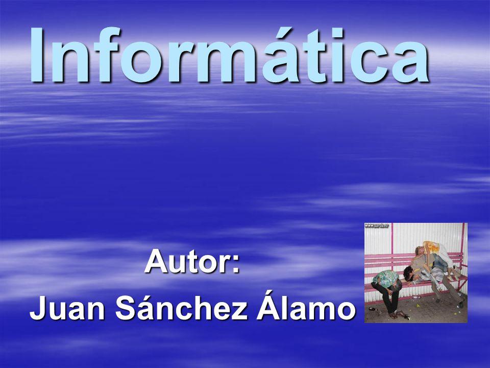 Informática Autor: Juan Sánchez Álamo