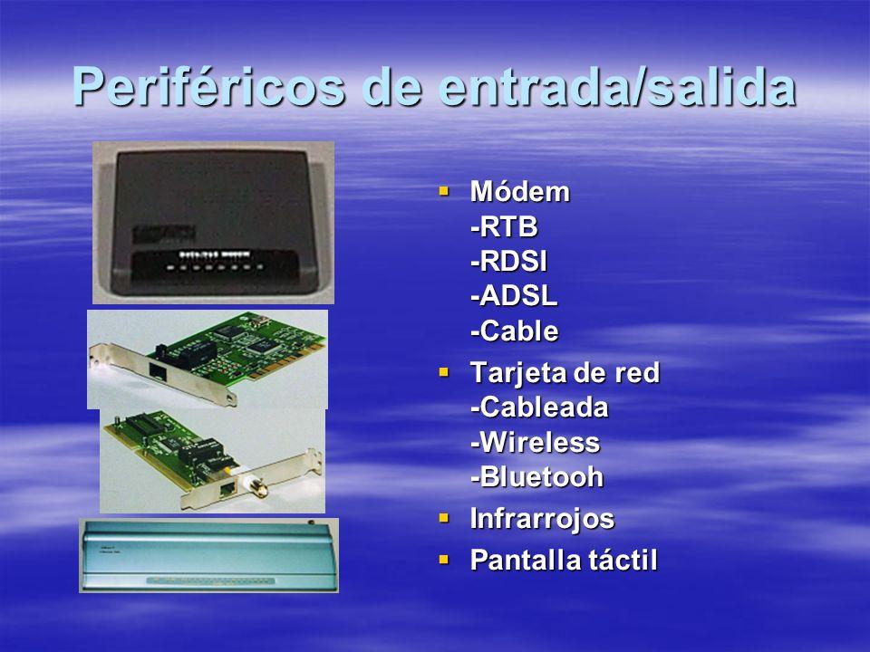 Periféricos de entrada/salida Módem -RTB -RDSI -ADSL -Cable Módem -RTB -RDSI -ADSL -Cable Tarjeta de red -Cableada -Wireless -Bluetooh Tarjeta de red -Cableada -Wireless -Bluetooh Infrarrojos Infrarrojos Pantalla táctil Pantalla táctil