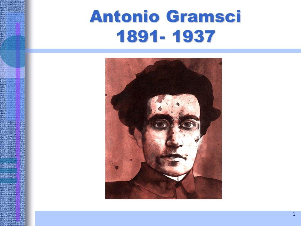 1 Antonio Gramsci 1891- 1937