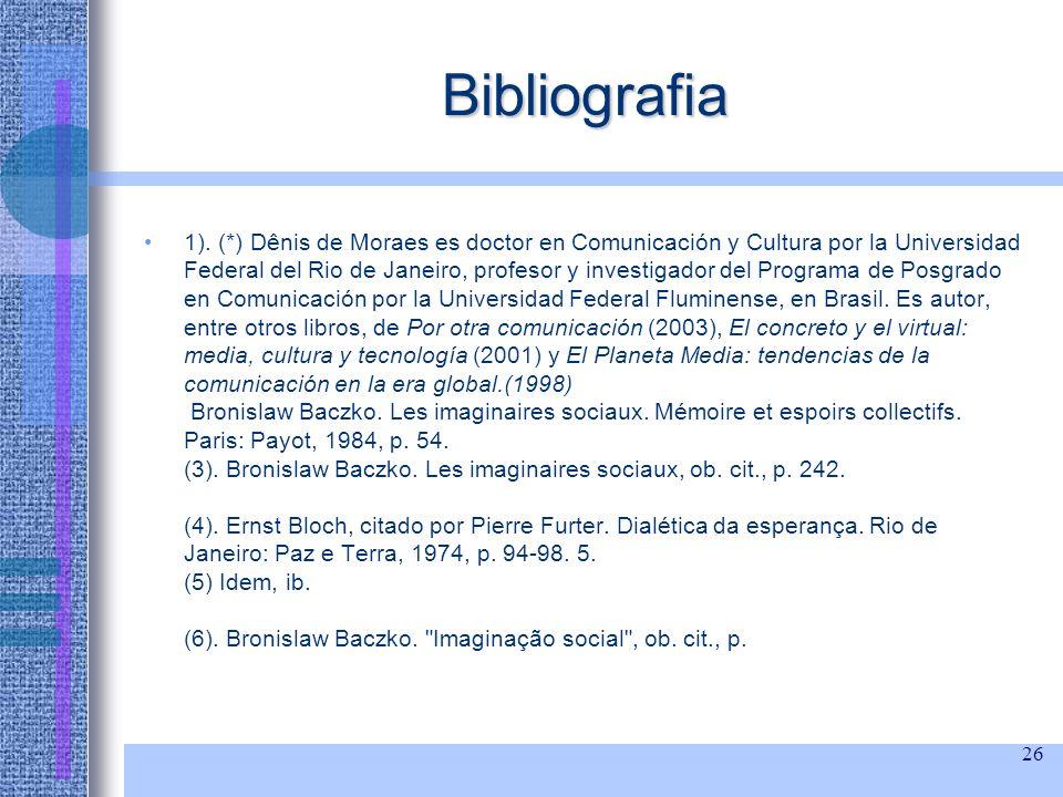 26 Bibliografia 1). (*) Dênis de Moraes es doctor en Comunicación y Cultura por la Universidad Federal del Rio de Janeiro, profesor y investigador del