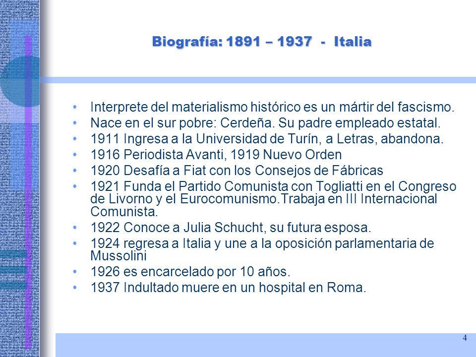 4 Biografía: 1891 – 1937 - Italia Interprete del materialismo histórico es un mártir del fascismo. Nace en el sur pobre: Cerdeña. Su padre empleado es