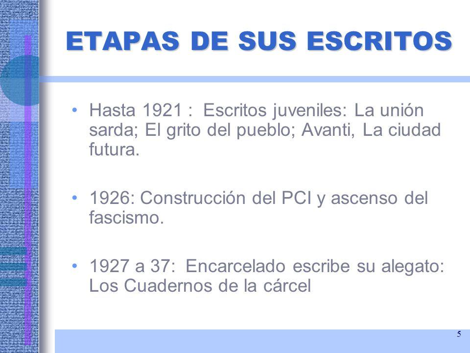 5 ETAPAS DE SUS ESCRITOS Hasta 1921 : Escritos juveniles: La unión sarda; El grito del pueblo; Avanti, La ciudad futura. 1926: Construcción del PCI y