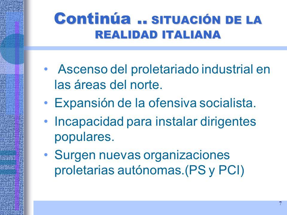7 Continúa.. SITUACIÓN DE LA REALIDAD ITALIANA Ascenso del proletariado industrial en las áreas del norte. Expansión de la ofensiva socialista. Incapa