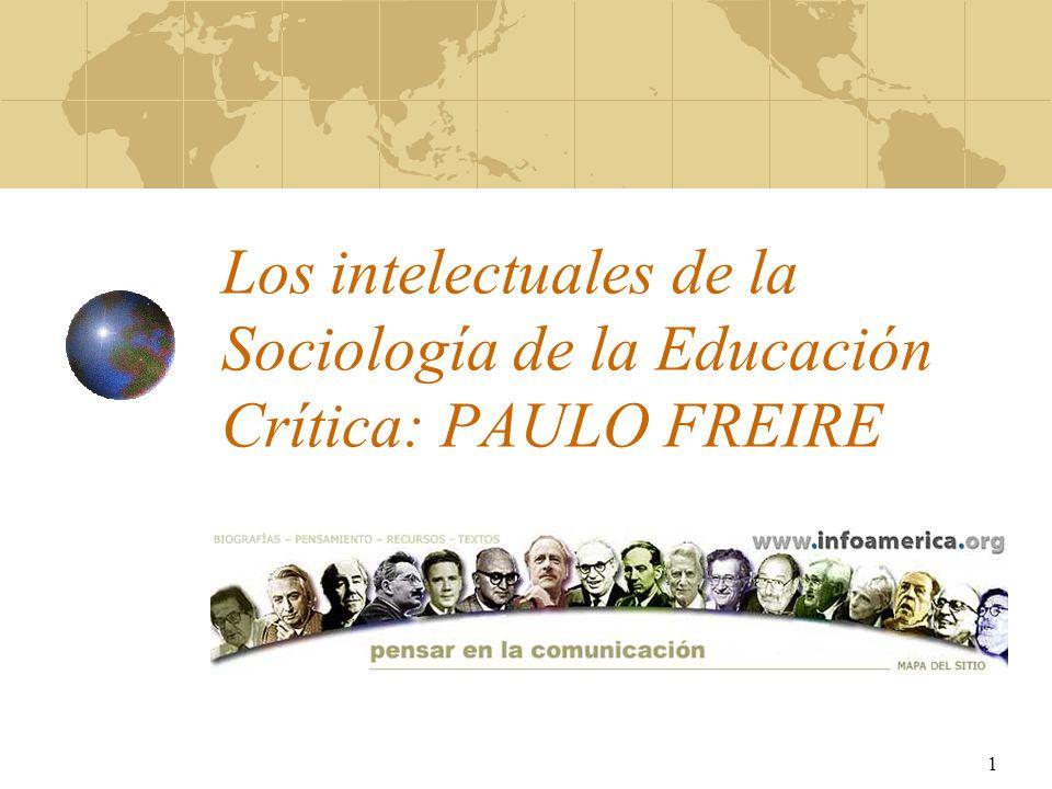 1 Los intelectuales de la Sociología de la Educación Crítica: PAULO FREIRE