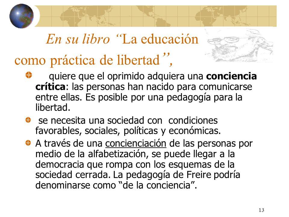 13 En su libro La educación como práctica de libertad, quiere que el oprimido adquiera una conciencia crítica: las personas han nacido para comunicars