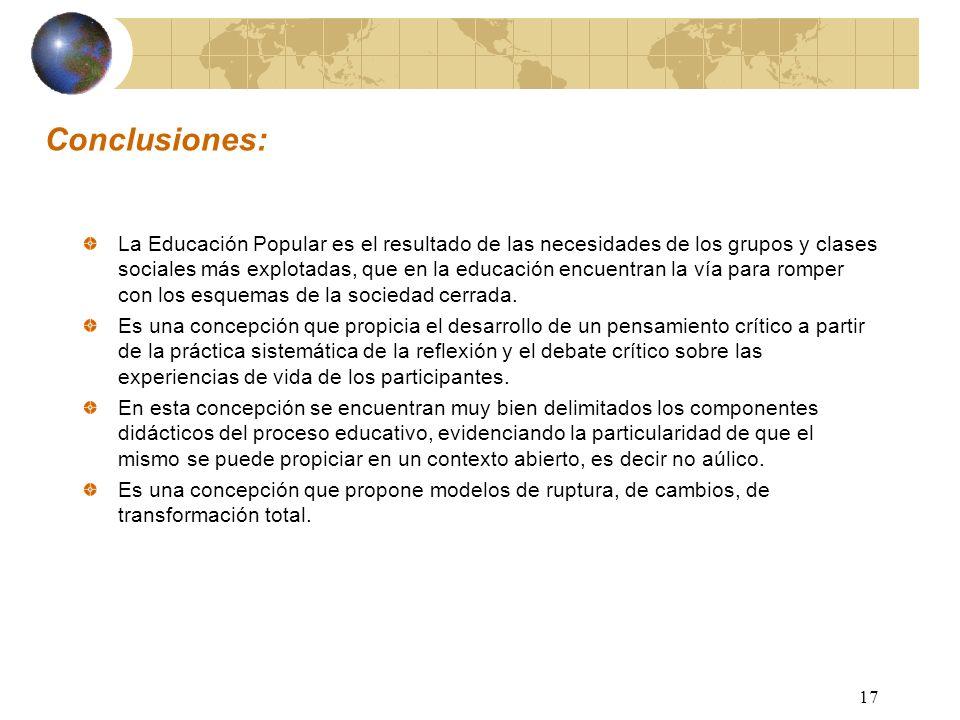 17 Conclusiones: La Educación Popular es el resultado de las necesidades de los grupos y clases sociales más explotadas, que en la educación encuentra