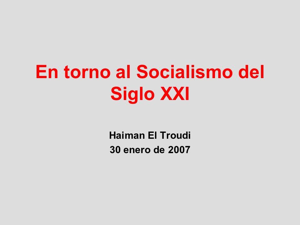 En torno al Socialismo del Siglo XXI Haiman El Troudi 30 enero de 2007