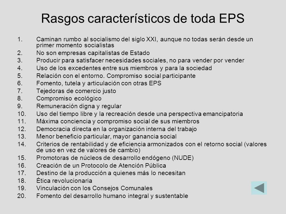 Rasgos característicos de toda EPS 1.Caminan rumbo al socialismo del siglo XXI, aunque no todas serán desde un primer momento socialistas 2.No son emp