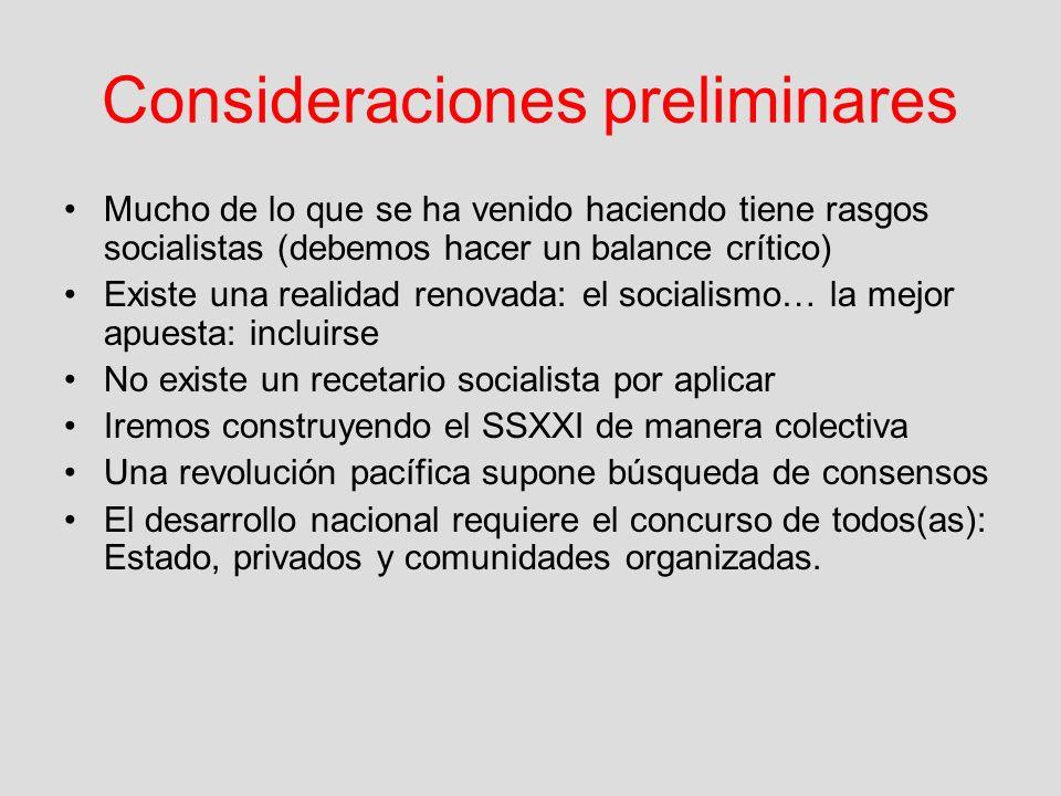 Consideraciones preliminares Mucho de lo que se ha venido haciendo tiene rasgos socialistas (debemos hacer un balance crítico) Existe una realidad ren
